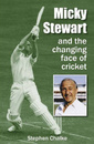Cover image of Stephen Chalke's <i>Micky Stewart and the Changing Face of Cricket</i>