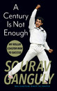 Cover of <i>A Century is Not Enough</i> by Sourav Ganguly